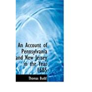 An Account of Pennsylvania and New Jersey in the Year 1685 by Budd, Thomas, 9780554832920