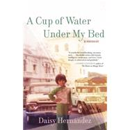 A Cup of Water Under my Bed by HERNANDEZ, DAISY, 9780807062920