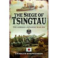 The Siege of Tsingtau by Stephenson, Charles, 9781526702920