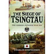 The Siege of Tsingtau by Stephenson, Charles, 9781526702920