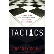 Tactics : A Game Plan for Discussing Your Christian Convictions by Gregory Koukl, 9780310282921