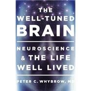 The Well-tuned Brain: Neuroscience and the Life Well Lived by Whybrow, Peter C., 9780393072921