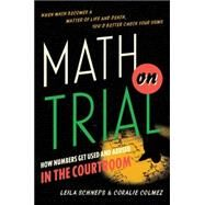Math on Trial : How Numbers Get Used and Abused in the Courtroom by Schneps, Leila; Colmez, Coralie, 9780465032921