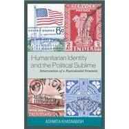 Humanitarian Identity and the Political Sublime by Khasnabish, Ashmita, 9780739122921