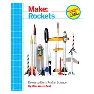 Make: Rockets: Down-to-Earth Rocket Science by Westerfield, Mike, 9781457182921