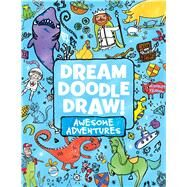 Dream Doodle Draw! Awesome Adventures Under the Sea; Castles and Kingdoms; Farm Friends by Various; Various, 9781481462921