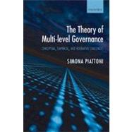The Theory of Multi-Level Governance Conceptual, Empirical, and Normative Challenges by Piattoni, Simona, 9780199562923