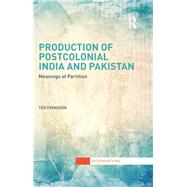 Production of Postcolonial India and Pakistan: Meanings of Partition by Svensson; Ted, 9781138692923