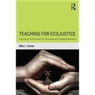 Teaching for EcoJustice: Curriculum and Lessons for Secondary and College Classrooms by Turner; Rita J., 9781138832923