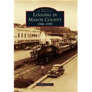 Logging in Mason County, 1946-1985 by Fredson, Michael, 9781467132923
