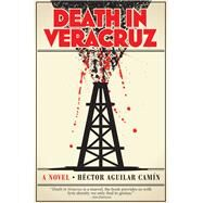 Death in Veracruz by Camin, Hector Aguilar, 9781936182923