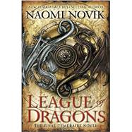 League of Dragons by Novik, Naomi, 9780345522924