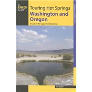 Touring Hot Springs Washington and Oregon, 2nd A Guide to the States' Best Hot Springs by Birkby, Jeff, 9780762792924