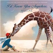 I'd Know You Anywhere, My Love by Tillman, Nancy; Tillman, Nancy, 9781250072924