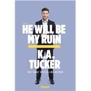 He Will Be My Ruin by Tucker, K. A., 9781501152924