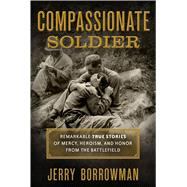 Compassionate Soldier by Borrowman, Jerry, 9781629722924