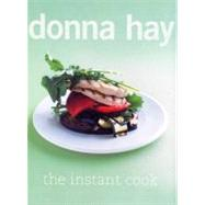 The Instant Cook by Hay, Donna, 9780060772925