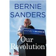 Our Revolution A Future to Believe In by Sanders, Bernie, 9781250132925