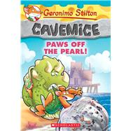 Paws Off the Pearl! (Geronimo Stilton Cavemice #12) by Stilton, Geronimo, 9781338032925