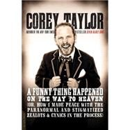 A Funny Thing Happened on the Way to Heaven by Taylor, Corey, 9780306822926