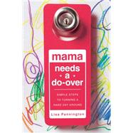Mama Needs a Do-Over Simple Steps to Turning a Hard Day Around by Pennington, Lisa, 9780781412926
