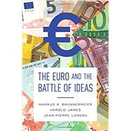 The Euro and the Battle of Ideas by Brunnermeier, Markus K.; James, Harold; Landau, Jean-pierre, 9780691172927