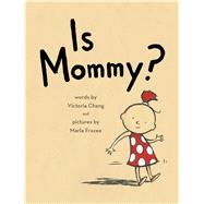 Is Mommy? by Chang, Victoria; Frazee, Marla, 9781481402927