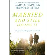 Married And Still Loving It The Joys and Challenges of the Second Half by Chapman, Gary; Myra, Harold, 9780802412928