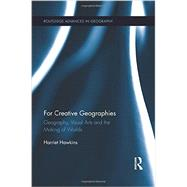 For Creative Geographies: Geography, Visual Arts and the Making of Worlds by Hawkins; Harriet, 9781138952928