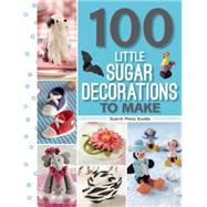100 Little Sugar Decorations to Make by Godbold, Georgie; McNaughton, Frances; Van Zyl, Katrien; Slatter, Lisa; MacLeod, Paula, 9781782212928