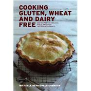 Cooking Gluten, Wheat and Dairy Free: 200 Recipes for Coeliacs, Wheat, Dairy and Lactose Intolerants by Berriedale-Johnson, Michelle, 9781906502928