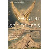 Secular Scriptures: Modern Theological Poetics in the Wake of Dante by Franke, William, 9780814212929
