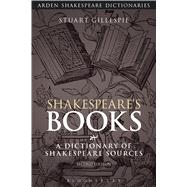 Shakespeare's Books A Dictionary of Shakespeare Sources by Gillespie, Stuart; Clark, Sandra, 9781472572929