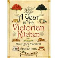 A Year in the Victorian Kitchen by Horne, Amelia; Marshall, A.b. Mrs. (CON), 9781908402929