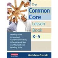The Common Core Lesson Book, K-5: Working With Increasingly Complex Literature, Informational Text, and Foundational Reading Skills by Owocki, Gretchen, 9780325042930