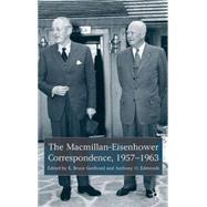 The Macmillan-Eisenhower Correspondence, 1957-69 by Geelhoed, Bruce E.; Edmonds, Anthony O., 9781403912930