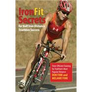 IronFit Secrets for Half Iron-Distance Triathlon Success Time-Efficient Training for Triathlon's Most Popular Distance by Fink, Don; Fink, Melanie, 9780762792931