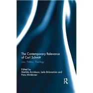 The Contemporary Relevance of Carl Schmitt: Law, Politics, Theology by Arvidsson; Matilda, 9781138822931