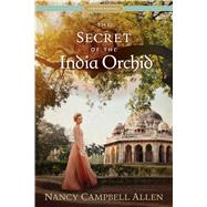 The Secret of the India Orchid by Allen, Nancy Campbell, 9781629722931