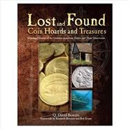 Lost and Found  Coin Hoards and Treasures by Bowers, Q. David; Bressett, Kenneth; Evans, Bob, 9780794842932