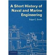 A Short History of Naval and Marine Engineering by Smith, Edgar C.; Cowan, P. J., 9781107672932