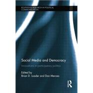 Social Media and Democracy: Innovations in Participatory Politics by Loader; Brian D., 9781138812932