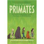 Primates The Fearless Science of Jane Goodall, Dian Fossey, and Birut� Galdikas by Ottaviani, Jim; Wicks, Maris, 9781250062932