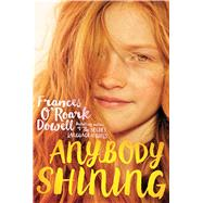 Anybody Shining by Dowell, Frances O'Roark, 9781442432932