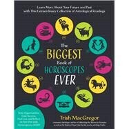 The Biggest Book of Horoscopes Ever Learn More About Your Future and Past with This Extraordinary Collection of Astrological Readings by MacGregor, Trish, 9781624142932