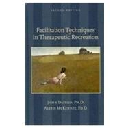 Facilitation Techniques in Therapeutic Recreation by Dattilo, John; Mckenney, Alexis, 9781892132932