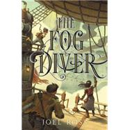 The Fog Diver by Ross, Joel, 9780062352934