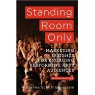 Standing Room Only Marketing Insights for Engaging Performing Arts Audiences by Bernstein, Joanne Scheff, 9781137282934