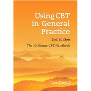 Using CBT in General Practice: The 10 Minute CBT Handbook by David, Lee, 9781904842934