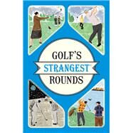 Golf's Strangest Rounds by Ward, Andrew, 9781910232934